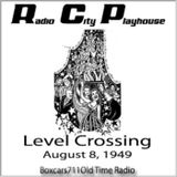 The Radio City Playhouse (NBC) - Level Crossing (08-08-49)