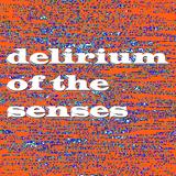 Delirium Of The Senses 10/07/2017