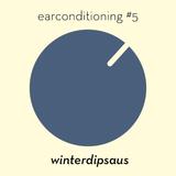 earconditioning #5 — winterdipsaus
