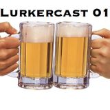 Lurkercast 01
