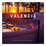 Deep House journeys - Valencia (Deep house 2017 mixed by Hans Dames)