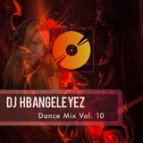 DJ HBangeleyez Dance Mix Vol.10