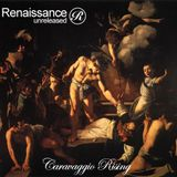 Renaissance Unreleased Presents Caravaggio Rising