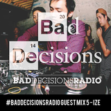 #BadDecisionsRadio Guest Mix 5 - Ize