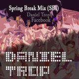 Spring Break Mix (SBI) - Daniel Trop