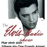 """2014 05 04 - May 04th 2014 The Elvis Radio Show  """"Where No One Stands Alone"""""""