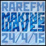 Making Waves [RareFM] 24/4/15