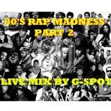 80'S RAP MADNESS PART 2 - LIVE MIX BY G-SPOT
