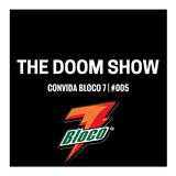 The DOOM Show #005 convida Bloco 7