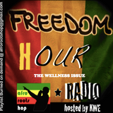 FREEDOM HOUR RADIO covers... THE WELLNESS ISSUE (VOL.1) - Hosted by KWE