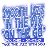 """SJITM PRESENTS SMOOTH JAZZ IN THE MIX """"ON THE GO"""" (MIX 1) WITH """"THE GROOVEFATHER"""" - PODCAST 20-03-17"""