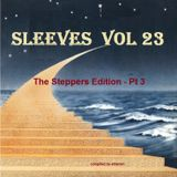 Sleeves Vol 23 - The Steppers Edition Pt 3