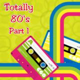 TOTALLY 80'S PART 1