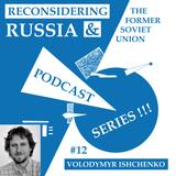 Reconsidering Russia Podcast #12: Volodymyr Ishchenko