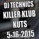 Dj Technics Killer Klub Kutz 5-16-2015
