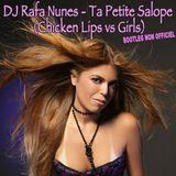DJ Rafa Nunes - Ta Petite Salope (Chicken Lips vs Girls) -- bootleg non officiel --