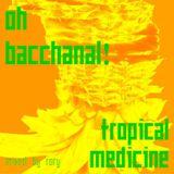 Oh Bacchanal! Tropical Medicine