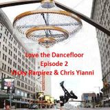 LOVE THE DANCEFLOOR Episode 2 by CHRIS YIANNI & VICKY RAMIREZ