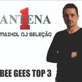 ANTENA 1 - BEE GEES TOP 3 BY MAIKOL DJ