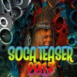 Soca 2017 Teaser Freestyle Minimix
