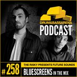 The Risky Presents Future Sounds & Bluescreens In The Mix (#258)