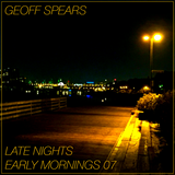 Geoff Spears - Late Nights/Early Mornings 07 (December 2017)