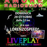 LORENZOSPEED* presents AMORE Radio Show 742 Domenica 28 Ottobre 2018 with LiVEPLAY Coldplay Tribute