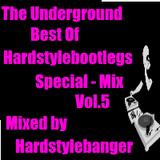 The Underground - Best of Hardstylebootlegs - Special Mix - Vol.5(Mixed by Hardstylebanger)