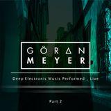 Göran Meyer _ Deep Electronic Music Performed _ Live _ Part 2