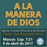 ICM-PASTOR JOSE RODRIGUEZ-ABRIL-9-2017 MARCOS 7-A LA MANERA DE DIOS