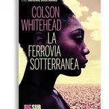 La ferrovia sotterranea - Colson Whitehead