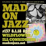 MADONJAZZ #137 w/ Wildflower & ILL Considered