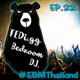 TEDi.gg #BEDROOM DJ #EDMThailand EP22