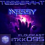 TESSERAKT KLOUDKAST 095 mixed by MESSY