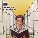 The Hermit Show W/ Mr Redley: 05-04-17