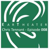 Chris Tennant - Episode 008 - EarTheater