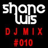 Shane Luis DJ MIX#010
