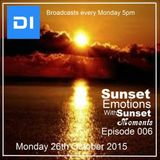 Sunset Emotions Episode 006 With Sunset Moments (aired Monday 26th October on di.fm)
