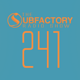 The Subfactory Radio Show #241