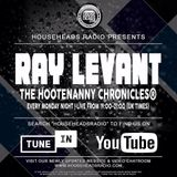 Ray Levant's The Hootenanny Chronicles Live On www.househeadsradio.com Recorded Monday 12-03-2018