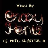 CRAZY PENIS Mixed By DJ PHIL MASTER D