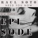 Raul Soto - Need You Now Mix [Episode18]
