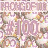 Prongof108 #100 09.12.2017