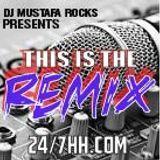 24/7HH.COM THIS IS THE REMIX by DJ MUSTAFA ROCKS