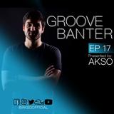 Groove Banter Ep.17 - Deep House & House Mix