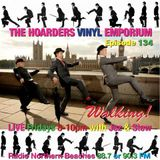 The Hoarders' Vinyl Emporium 134 - 'More Walking'