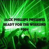 Jack Phillips Presents Ready for the Weekend #094