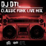 DJ DTL CLASSIC FUNK LIVE MIX