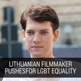 Lithuanian Filmmaker Pushes For LGBT Equality