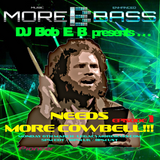 DJ Bob E B Present's Needs More Cowbell - Episode #1 - #EDM #BIGROOM - MoreBass.com (Aired 06-03-17)